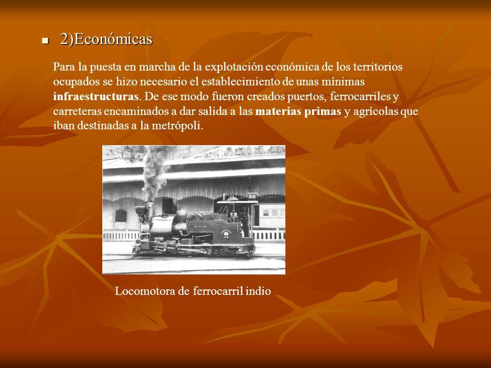 2)Económicas 2)Económicas Para la puesta en marcha de la explotación económica de los territorios ocupados se hizo necesario el establecimiento de una