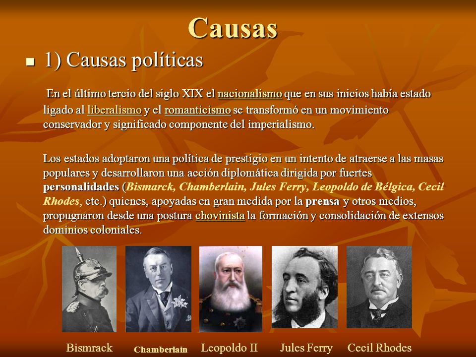 Causas 1) Causas políticas 1) Causas políticas En el último tercio del siglo XIX el nacionalismo que en sus inicios había estado ligado al liberalismo