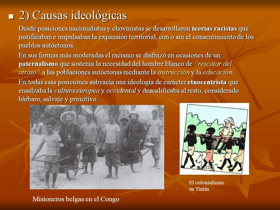 2) Causas ideológicas 2) Causas ideológicas Desde posiciones nacionalistas y chovinistas se desarrollaron teorías racistas que justificaban e impulsab