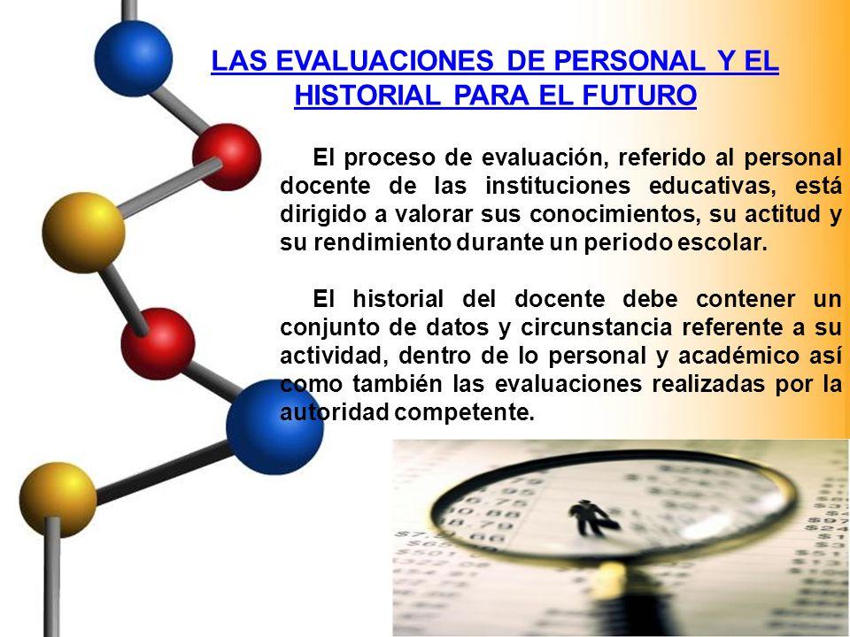 LAS EVALUACIONES DE PERSONAL Y EL HISTORIAL PARA EL FUTURO El proceso de evaluación, referido al personal docente de las instituciones educativas, est