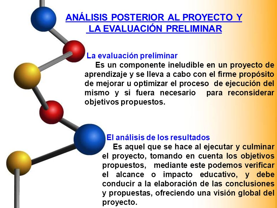 ANÁLISIS POSTERIOR AL PROYECTO Y LA EVALUACIÓN PRELIMINAR La evaluación preliminar Es un componente ineludible en un proyecto de aprendizaje y se llev