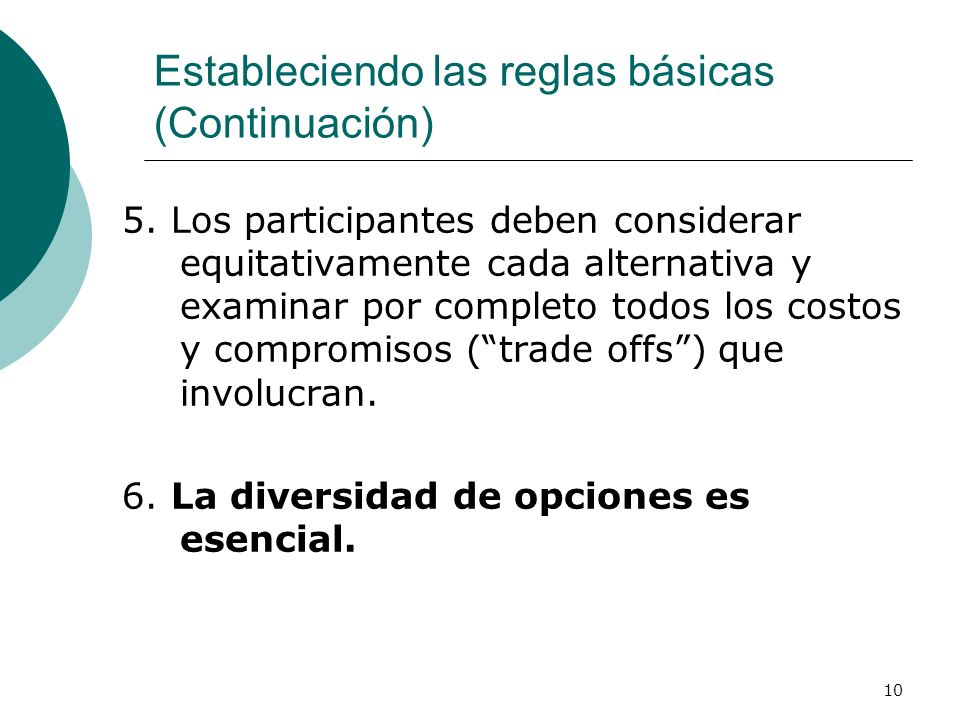 10 5. Los participantes deben considerar equitativamente cada alternativa y examinar por completo todos los costos y compromisos (trade offs) que invo