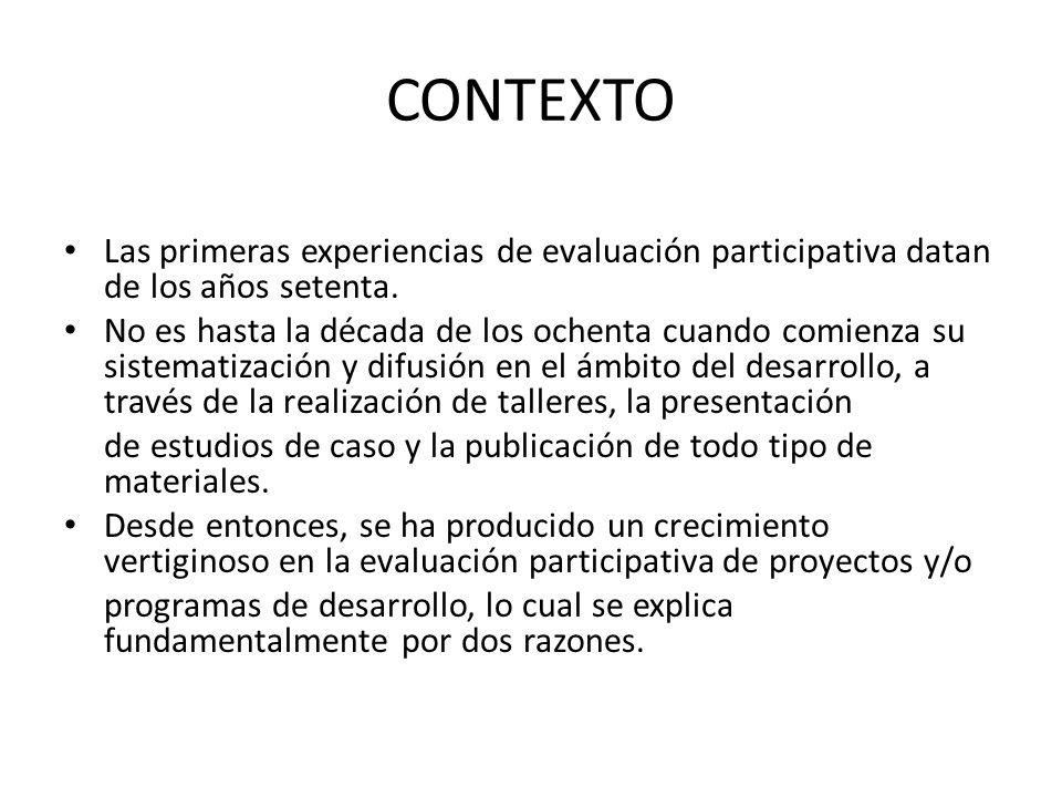 CONTEXTO Las primeras experiencias de evaluación participativa datan de los años setenta. No es hasta la década de los ochenta cuando comienza su sist