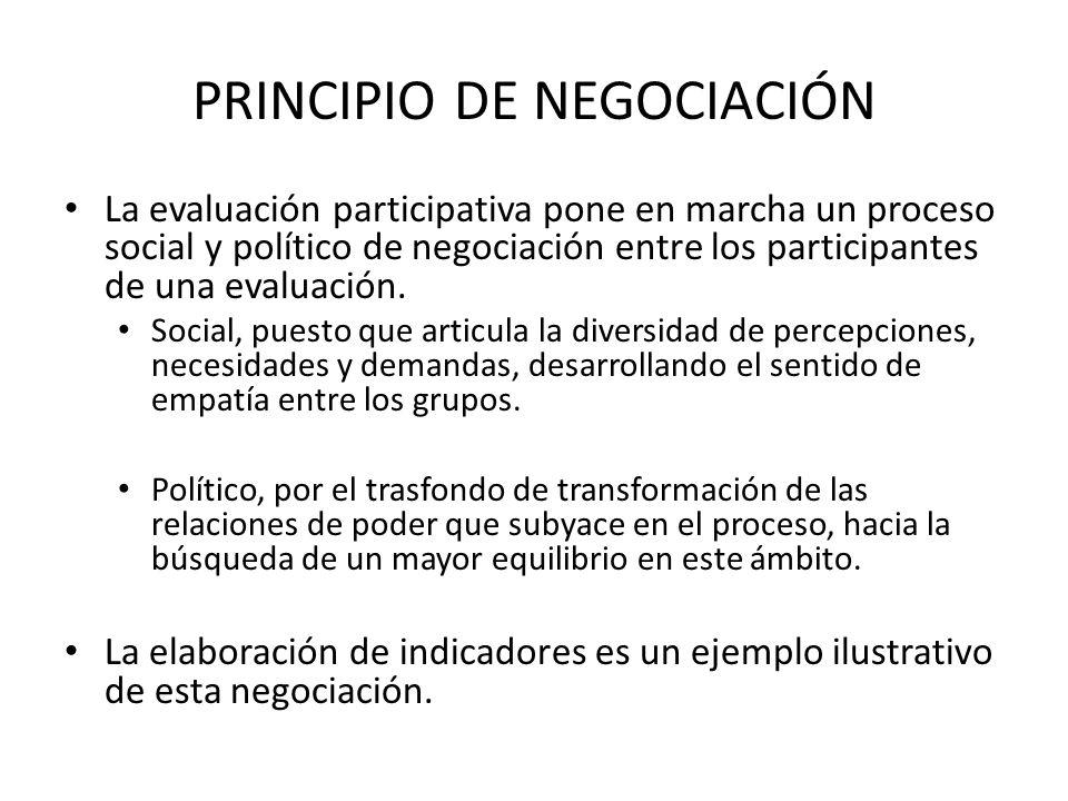 PRINCIPIO DE NEGOCIACIÓN La evaluación participativa pone en marcha un proceso social y político de negociación entre los participantes de una evaluac