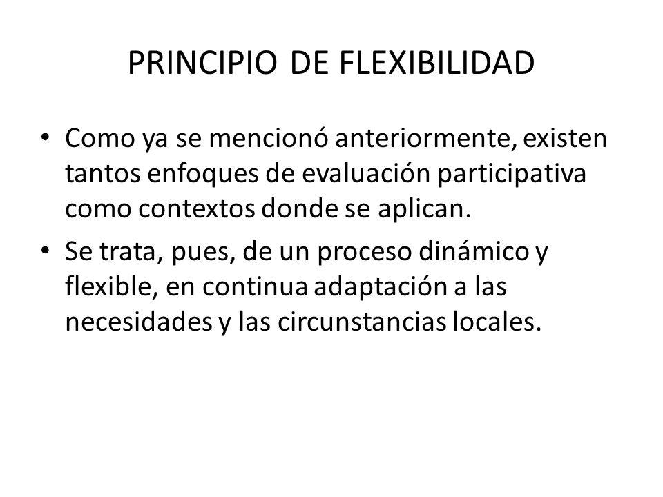 PRINCIPIO DE FLEXIBILIDAD Como ya se mencionó anteriormente, existen tantos enfoques de evaluación participativa como contextos donde se aplican. Se t