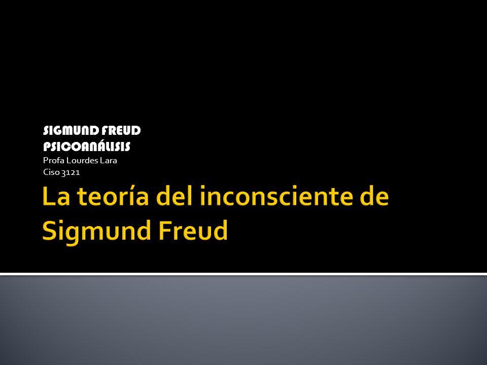 SIGMUND FREUD PSICOANÁLISIS Profa Lourdes Lara Ciso 3121