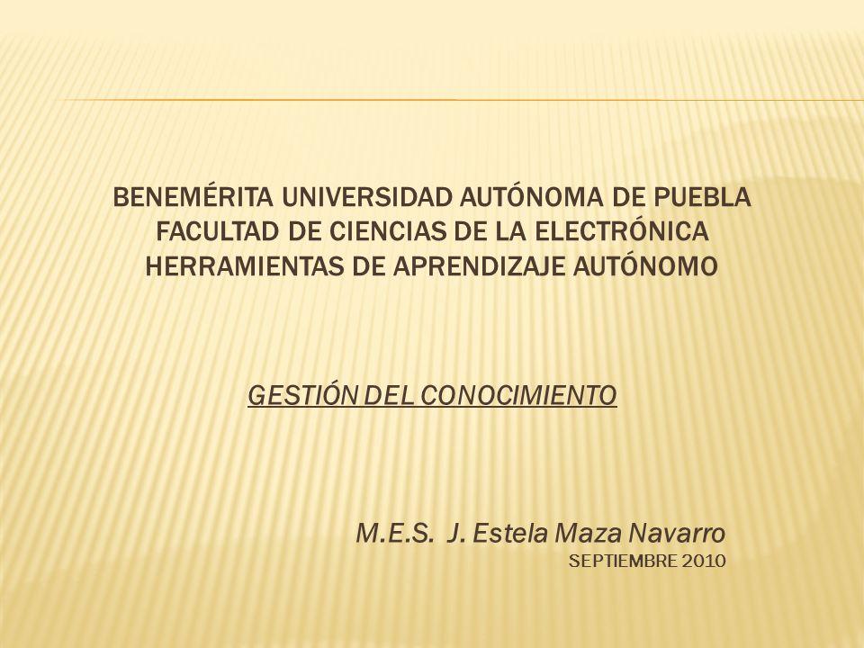 BENEMÉRITA UNIVERSIDAD AUTÓNOMA DE PUEBLA FACULTAD DE CIENCIAS DE LA ELECTRÓNICA HERRAMIENTAS DE APRENDIZAJE AUTÓNOMO GESTIÓN DEL CONOCIMIENTO M.E.S.