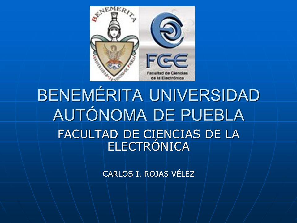 BENEMÉRITA UNIVERSIDAD AUTÓNOMA DE PUEBLA FACULTAD DE CIENCIAS DE LA ELECTRÓNICA CARLOS I.
