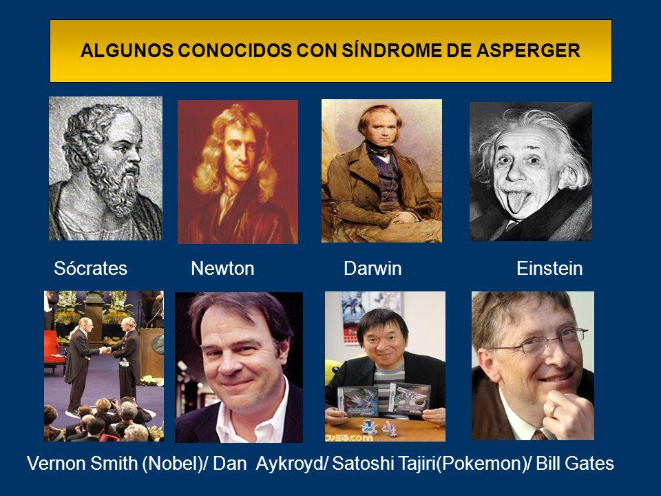 ALGUNOS CONOCIDOS CON SÍNDROME DE ASPERGER Sócrates Newton DarwinEinstein Vernon Smith (Nobel)/ Dan Aykroyd/ Satoshi Tajiri(Pokemon)/ Bill Gates