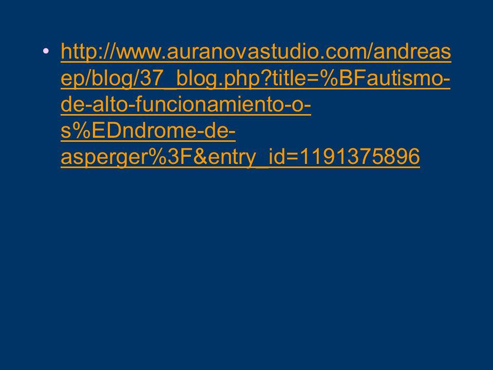 http://www.auranovastudio.com/andreas ep/blog/37_blog.php?title=%BFautismo- de-alto-funcionamiento-o- s%EDndrome-de- asperger%3F&entry_id=1191375896ht