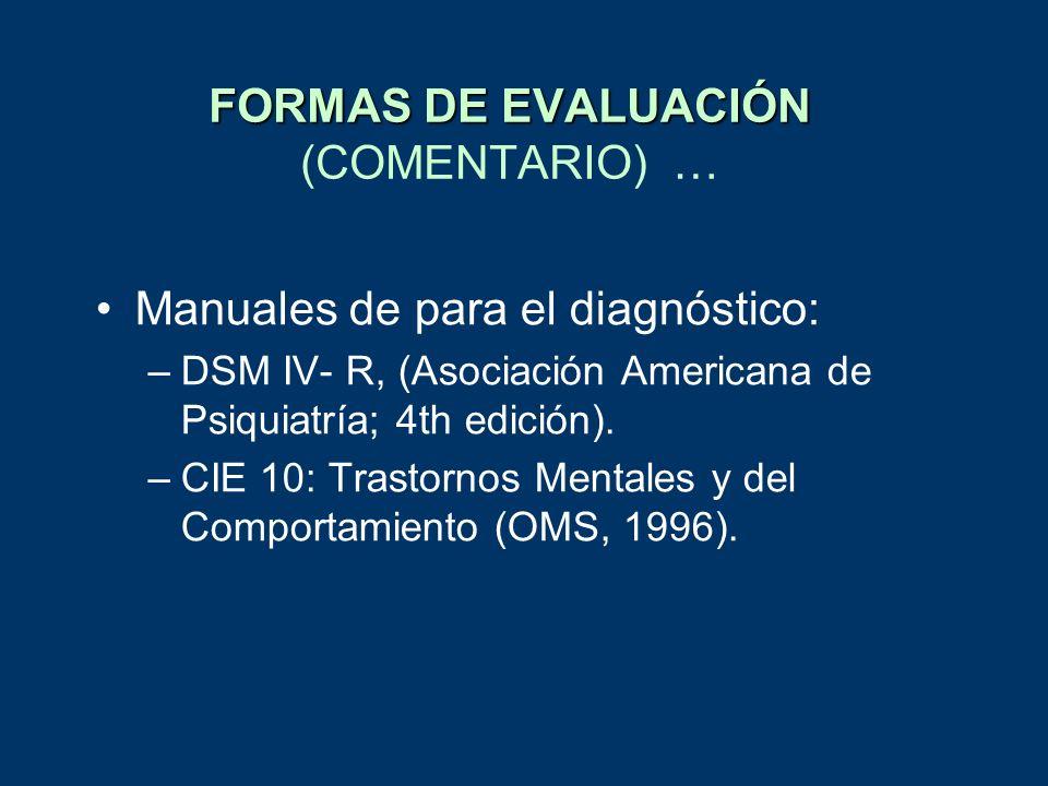 FORMAS DE EVALUACIÓN FORMAS DE EVALUACIÓN (COMENTARIO) … Manuales de para el diagnóstico: –DSM IV- R, (Asociación Americana de Psiquiatría; 4th edició