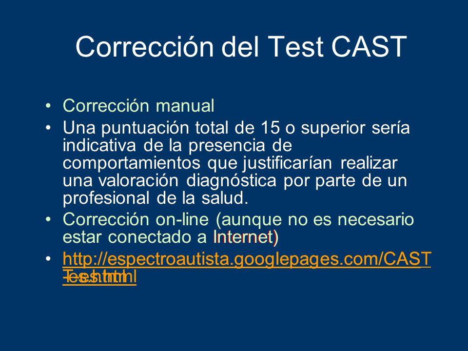Corrección del Test CAST Corrección manual Una puntuación total de 15 o superior sería indicativa de la presencia de comportamientos que justificarían