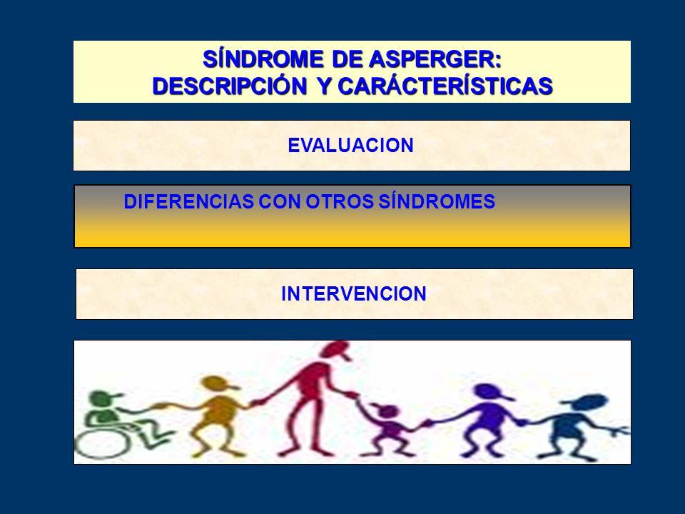 EVALUACION DIFERENCIAS CON OTROS SÍNDROMES INTERVENCION SÍNDROME DE ASPERGER: DESCRIPCIÓN Y CARÁCTERÍSTICAS