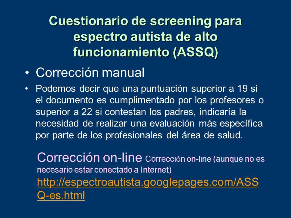 Cuestionario de screening para espectro autista de alto funcionamiento (ASSQ) Corrección manual Podemos decir que una puntuación superior a 19 si el d