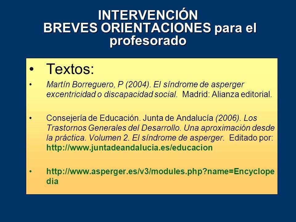 INTERVENCIÓN BREVES ORIENTACIONES para el profesorado Textos: Martín Borreguero, P (2004). El síndrome de asperger excentricidad o discapacidad social