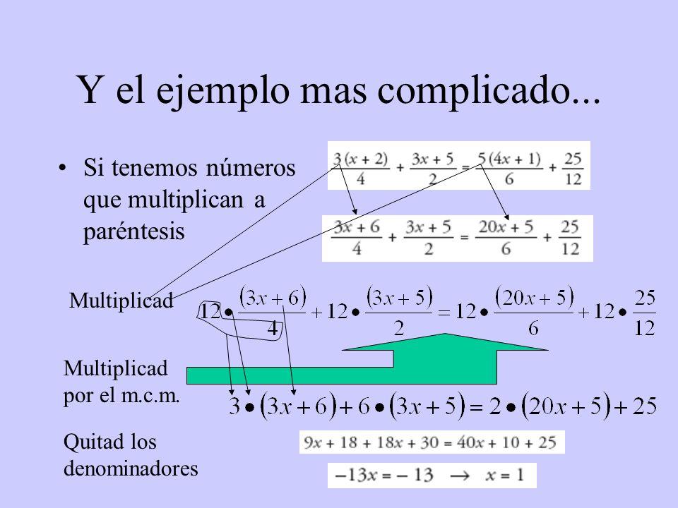 Y el ejemplo mas complicado... Si tenemos números que multiplican a paréntesis Multiplicad por el m.c.m. Quitad los denominadores