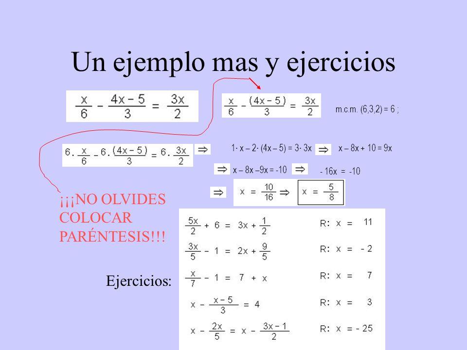 1 · x – 2 · (4x – 5) = 3 · 3x x – 8x + 10 = 9x x – 8x –9x = -10 Un ejemplo mas y ejercicios m.c.m. (6,3,2) = 6 ; - 16x = -10 ¡¡¡NO OLVIDES COLOCAR PAR