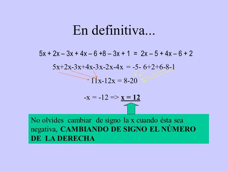 En definitiva... 5x + 2x – 3x + 4x – 6 +8 – 3x + 1 = 2x – 5 + 4x – 6 + 2 5x+2x-3x+4x-3x-2x-4x = -5- 6+2+6-8-1 11x-12x = 8-20 -x = -12 => x = 12 No olv