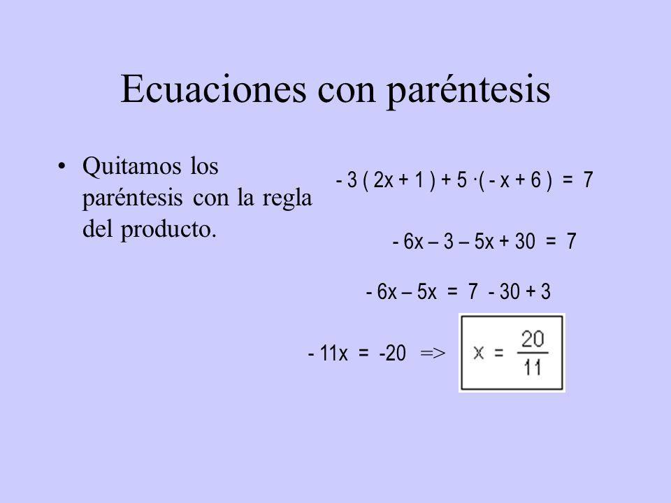 Ecuaciones con paréntesis Quitamos los paréntesis con la regla del producto. - 3 ( 2x + 1 ) + 5 ·( - x + 6 ) = 7 - 6x – 3 – 5x + 30 = 7 - 6x – 5x = 7