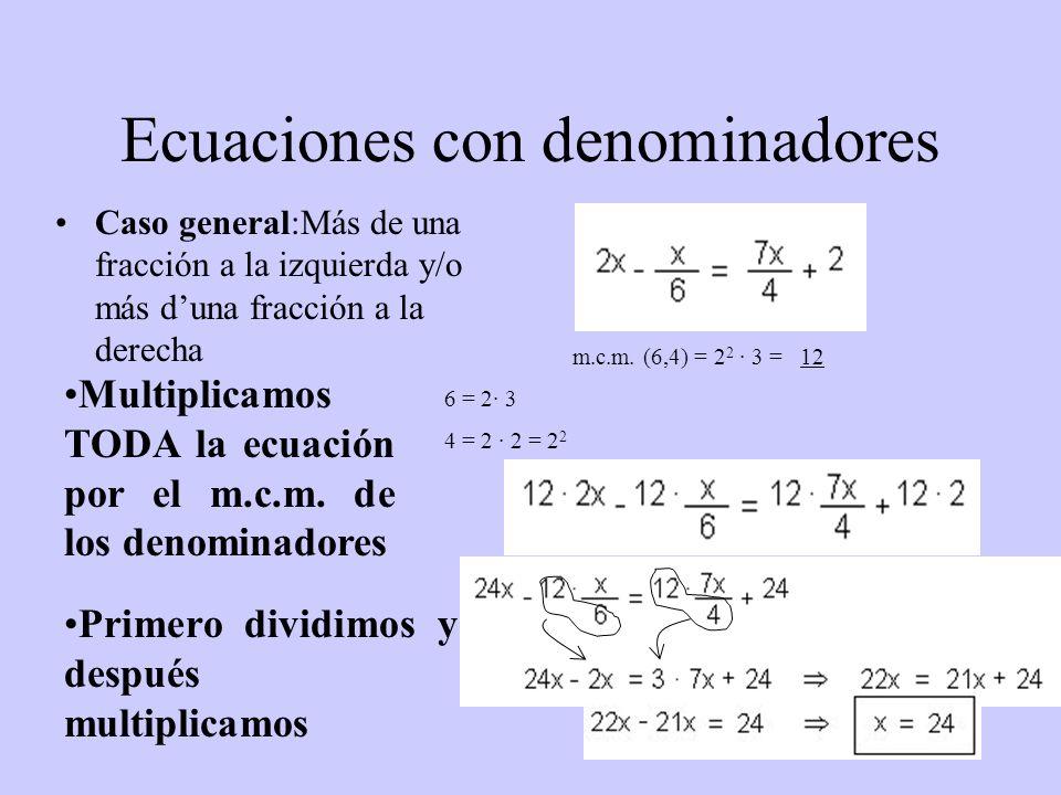 Ecuaciones con denominadores Caso general:Más de una fracción a la izquierda y/o más duna fracción a la derecha Multiplicamos TODA la ecuación por el