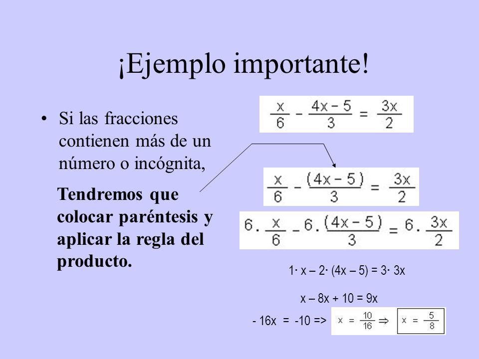 ¡Ejemplo importante! Si las fracciones contienen más de un número o incógnita, Tendremos que colocar paréntesis y aplicar la regla del producto. 1 · x
