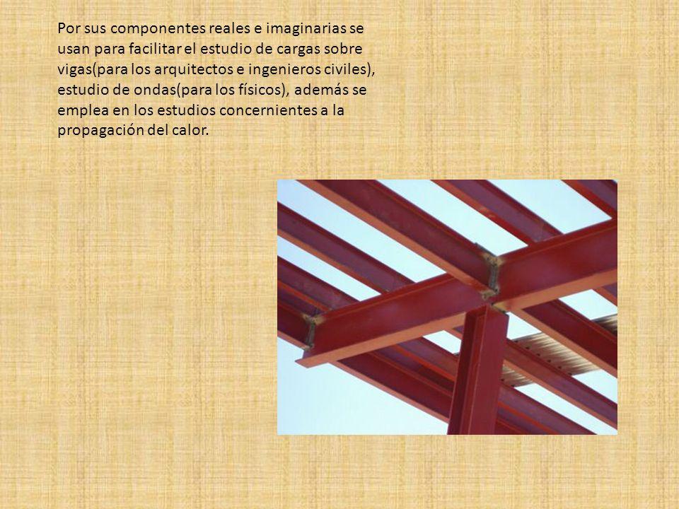 Por sus componentes reales e imaginarias se usan para facilitar el estudio de cargas sobre vigas(para los arquitectos e ingenieros civiles), estudio d