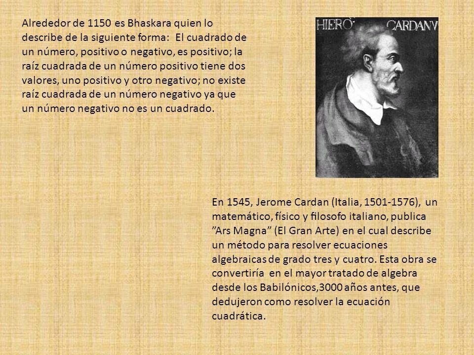 Alrededor de 1150 es Bhaskara quien lo describe de la siguiente forma: El cuadrado de un número, positivo o negativo, es positivo; la raíz cuadrada de