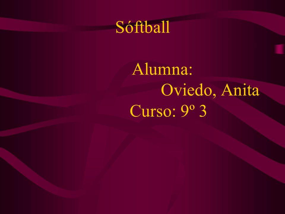 Sóftball Alumna: Oviedo, Anita Curso: 9º 3