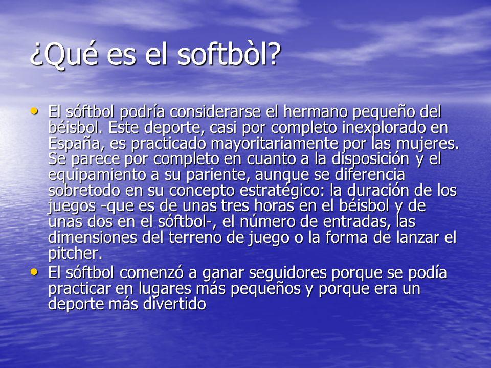 ¿Qué es el softbòl? El sóftbol podría considerarse el hermano pequeño del béisbol. Este deporte, casi por completo inexplorado en España, es practicad
