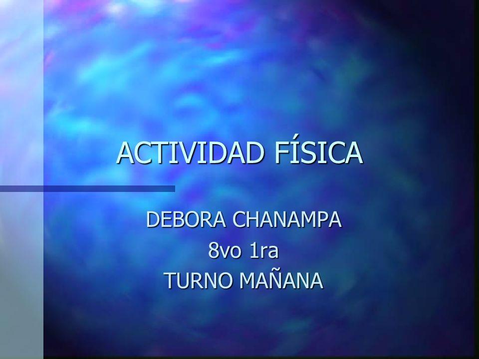 ACTIVIDAD FÍSICA DEBORA CHANAMPA 8vo 1ra TURNO MAÑANA