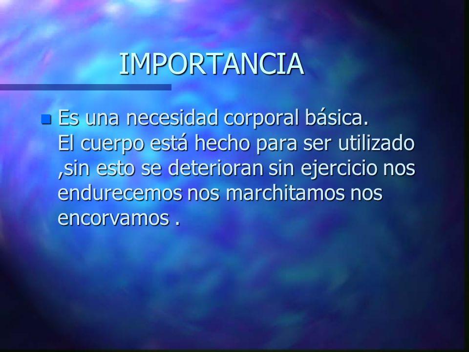IMPORTANCIA n Es una necesidad corporal básica.