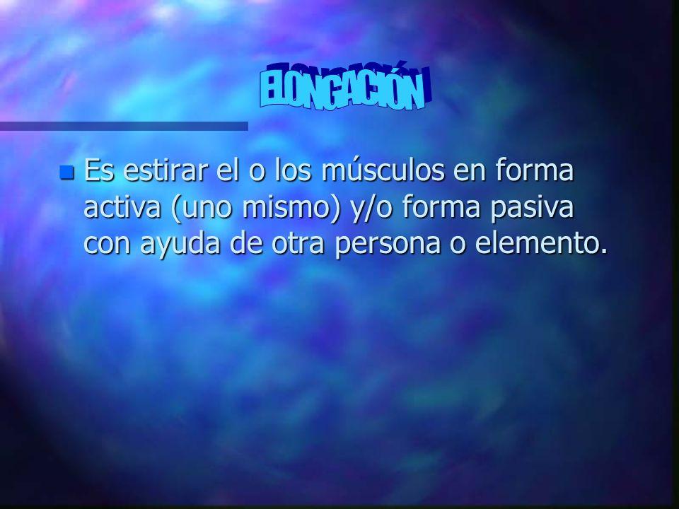 n Es estirar el o los músculos en forma activa (uno mismo) y/o forma pasiva con ayuda de otra persona o elemento.