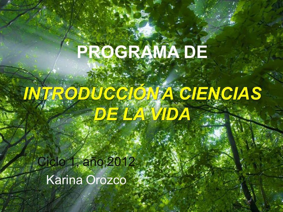 Page 1 PROGRAMA DE INTRODUCCIÓN A CIENCIAS DE LA VIDA Ciclo 1, año 2012 Karina Orozco