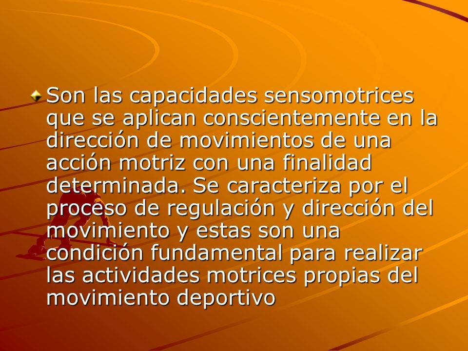 Son las capacidades sensomotrices que se aplican conscientemente en la dirección de movimientos de una acción motriz con una finalidad determinada. Se