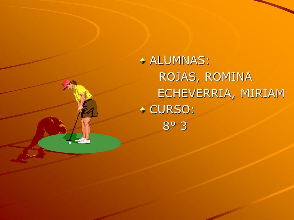 ALUMNAS: ROJAS, ROMINA ROJAS, ROMINA ECHEVERRIA, MIRIAM ECHEVERRIA, MIRIAMCURSO: 8° 3 8° 3