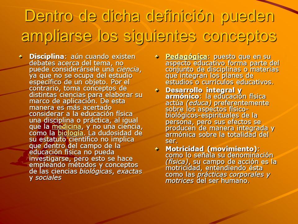 Dentro de dicha definición pueden ampliarse los siguientes conceptos Disciplina: aún cuando existen debates acerca del tema, no puede considerársele u