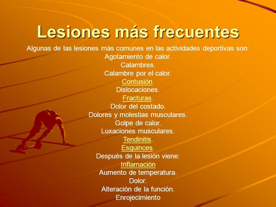 Lesiones más frecuentes Algunas de las lesiones más comunes en las actividades deportivas son: Agotamiento de calor. Calambres. Calambre por el calor.