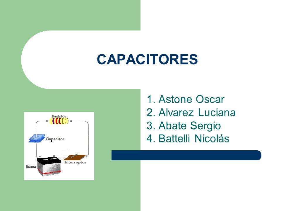 CAPACITORES 1. Astone Oscar 2. Alvarez Luciana 3. Abate Sergio 4. Battelli Nicolás