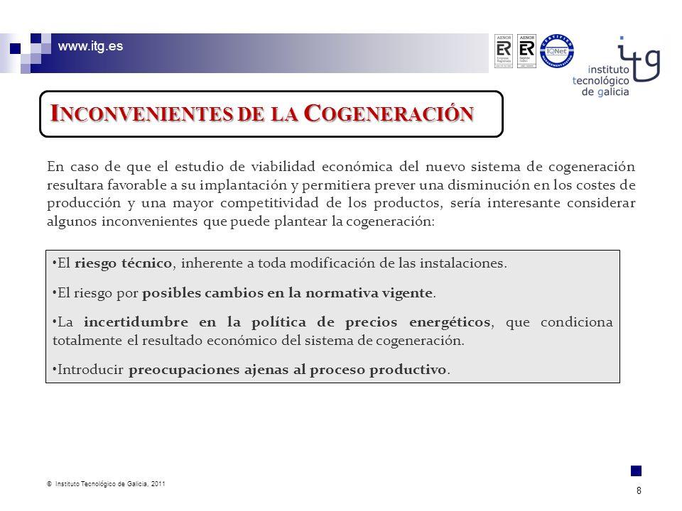 www.itg.es © Instituto Tecnológico de Galicia, 2011 8 I NCONVENIENTES DE LA C OGENERACIÓN En caso de que el estudio de viabilidad económica del nuevo