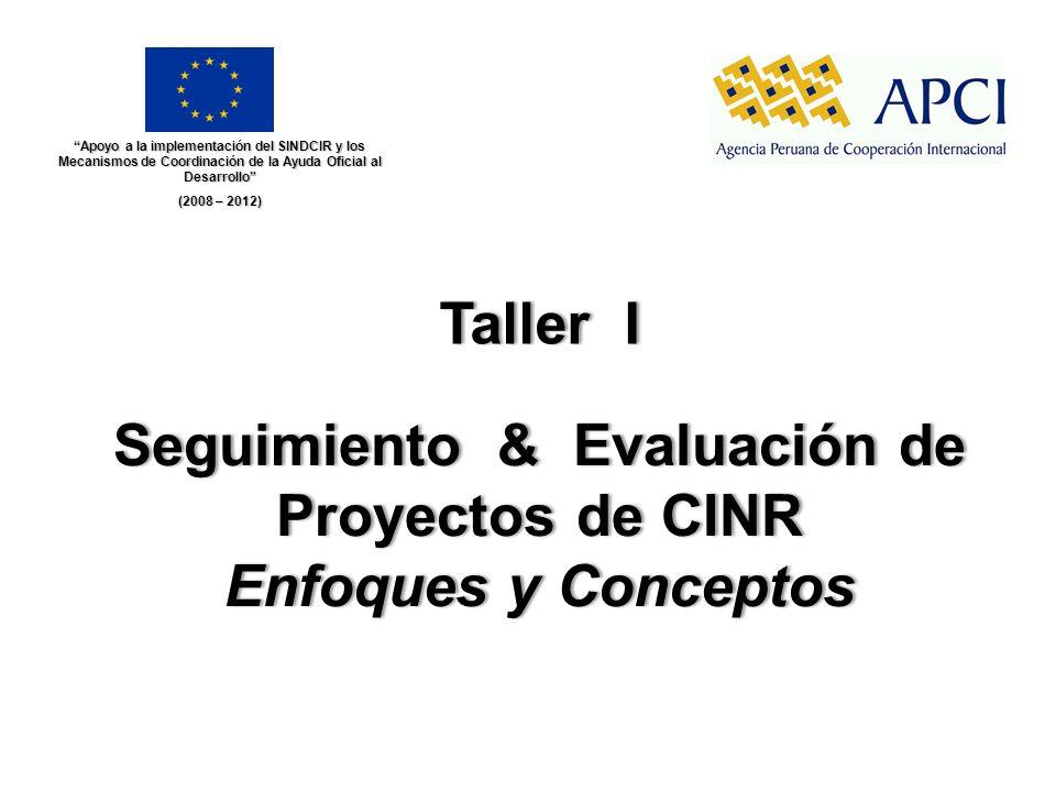 Seguimiento & Evaluación de Proyectos de CINR Enfoques y Conceptos Taller ITaller I Apoyo a la implementación del SINDCIR y los Mecanismos de Coordina