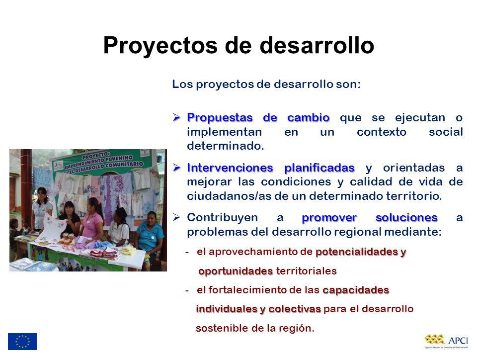 Proyectos de desarrollo Los proyectos de desarrollo son: Propuestas de cambio Propuestas de cambio que se ejecutan o implementan en un contexto social