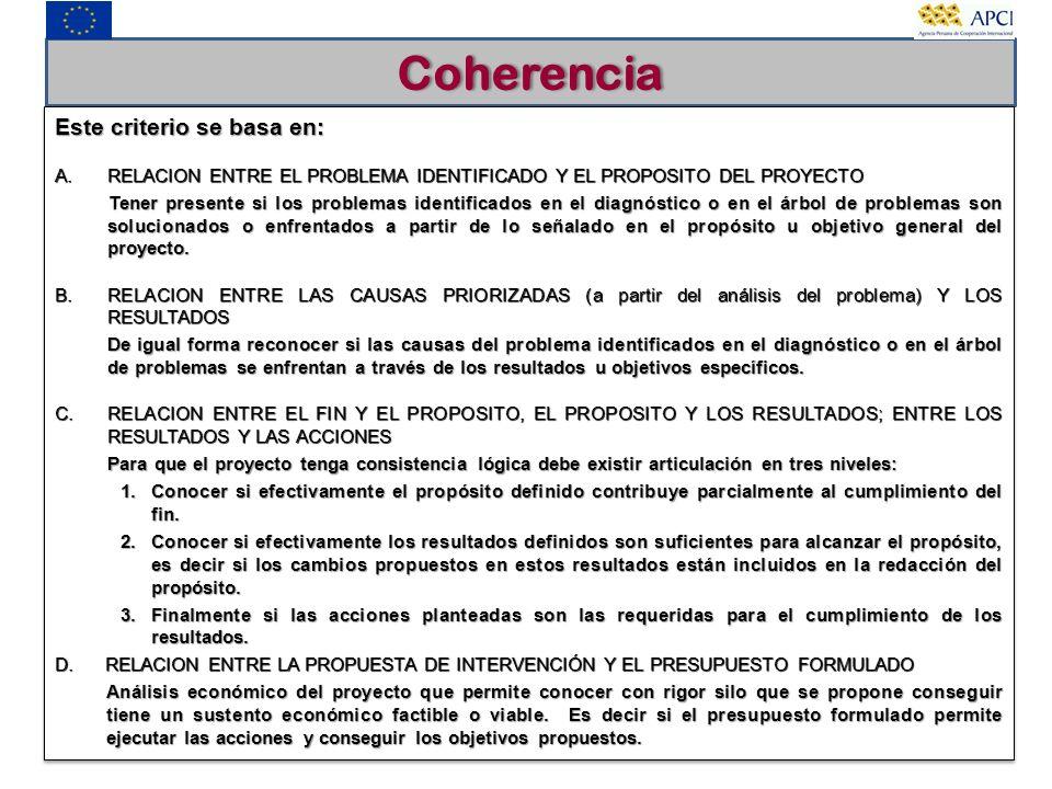 Coherencia Este criterio se basa en: A.RELACION ENTRE EL PROBLEMA IDENTIFICADO Y EL PROPOSITO DEL PROYECTO Tener presente si los problemas identificad