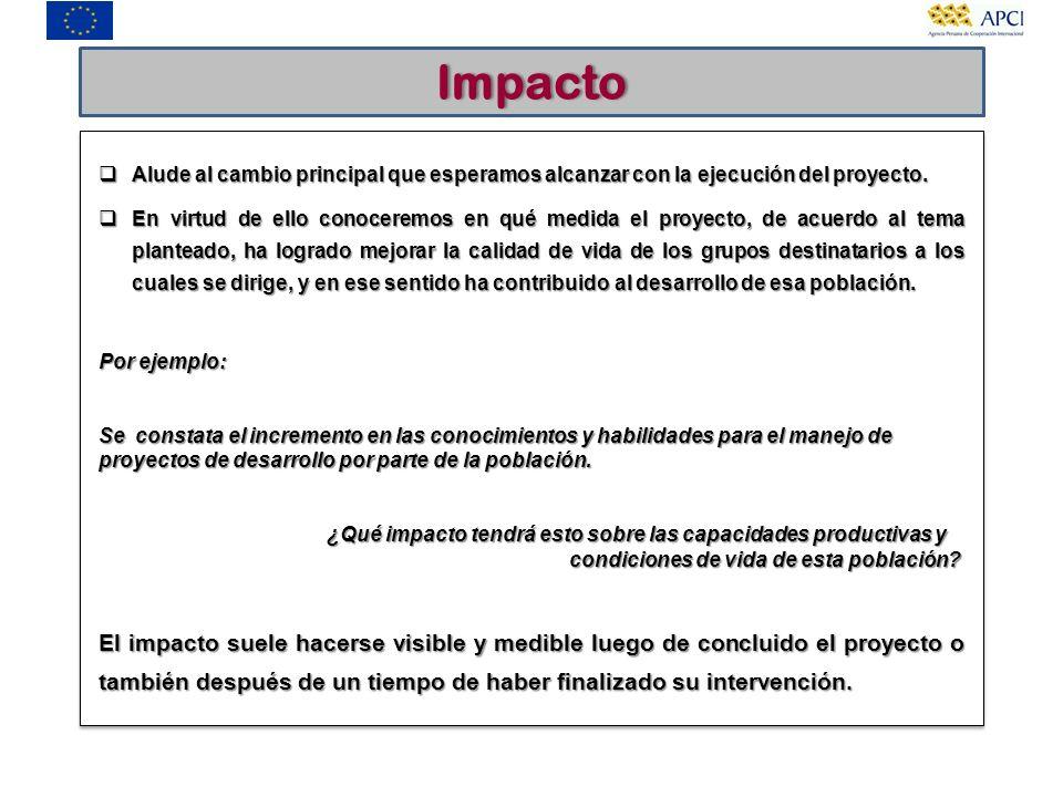 Impacto Alude al cambio principal que esperamos alcanzar con la ejecución del proyecto. Alude al cambio principal que esperamos alcanzar con la ejecuc