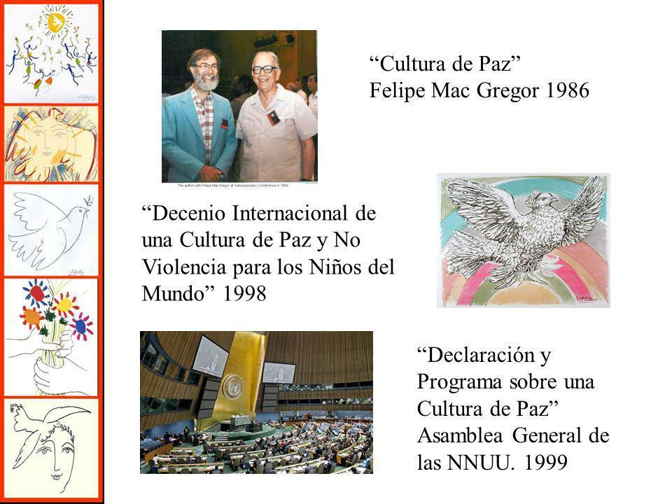Declaración y Programa sobre una Cultura de Paz Asamblea General de las NNUU. 1999 Cultura de Paz Felipe Mac Gregor 1986 Decenio Internacional de una