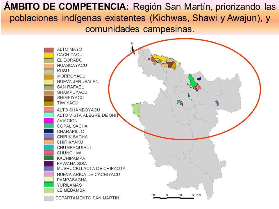 ÁMBITO DE COMPETENCIA: Región San Martín, priorizando las poblaciones indígenas existentes (Kichwas, Shawi y Awajun), y comunidades campesinas.