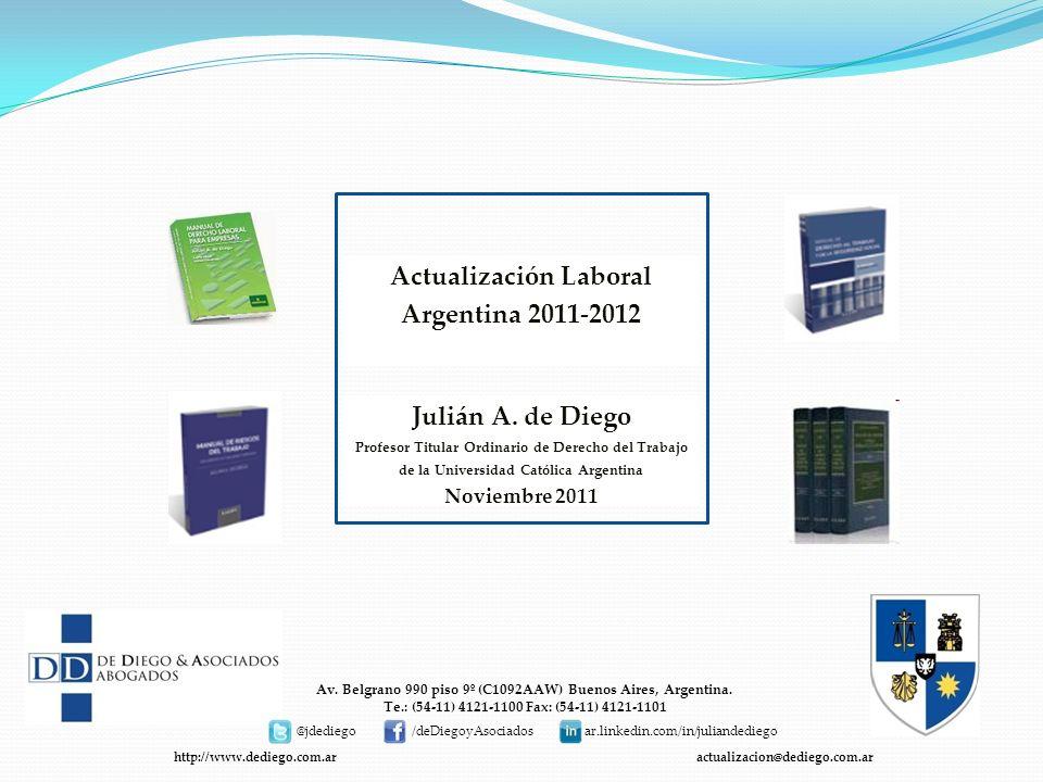 Julián A. de Diego Profesor Titular Ordinario de Derecho del Trabajo de la Universidad Católica Argentina Noviembre 2011 Av. Belgrano 990 piso 9º (C10