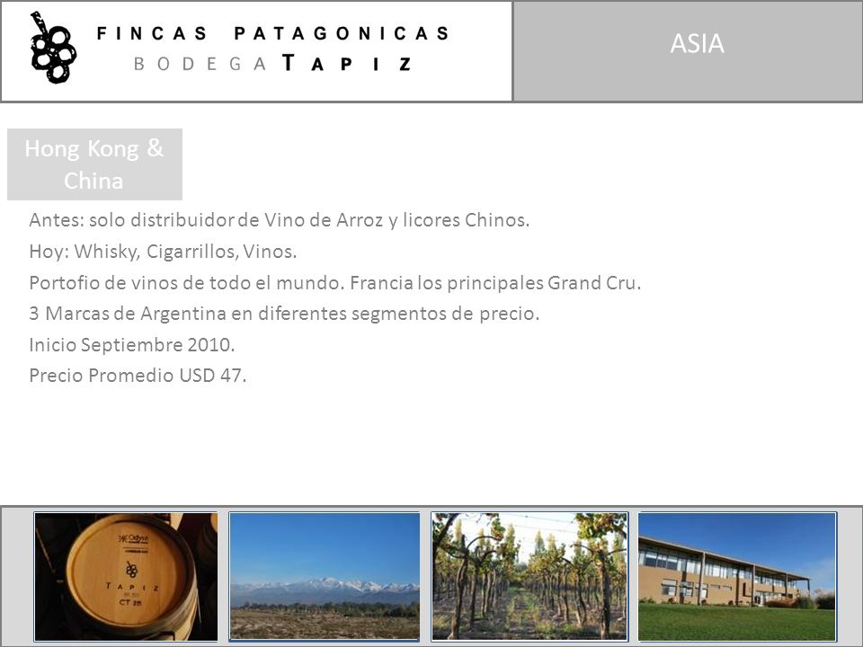 ASIA Antes: solo distribuidor de Vino de Arroz y licores Chinos. Hoy: Whisky, Cigarrillos, Vinos. Portofio de vinos de todo el mundo. Francia los prin