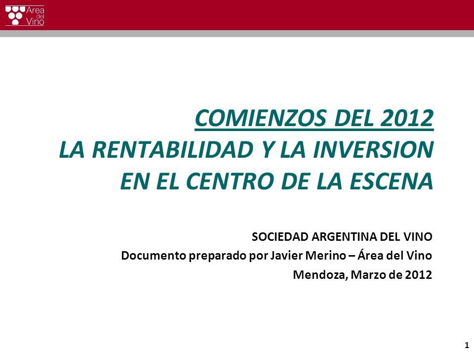 COMIENZOS DEL 2012 LA RENTABILIDAD Y LA INVERSION EN EL CENTRO DE LA ESCENA SOCIEDAD ARGENTINA DEL VINO Documento preparado por Javier Merino – Área del Vino Mendoza, Marzo de 2012 1