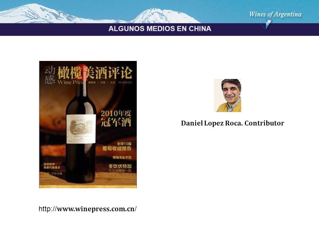Argentina ALGUNOS MEDIOS EN CHINA http:// www.winepress.com.cn / Daniel Lopez Roca. Contributor