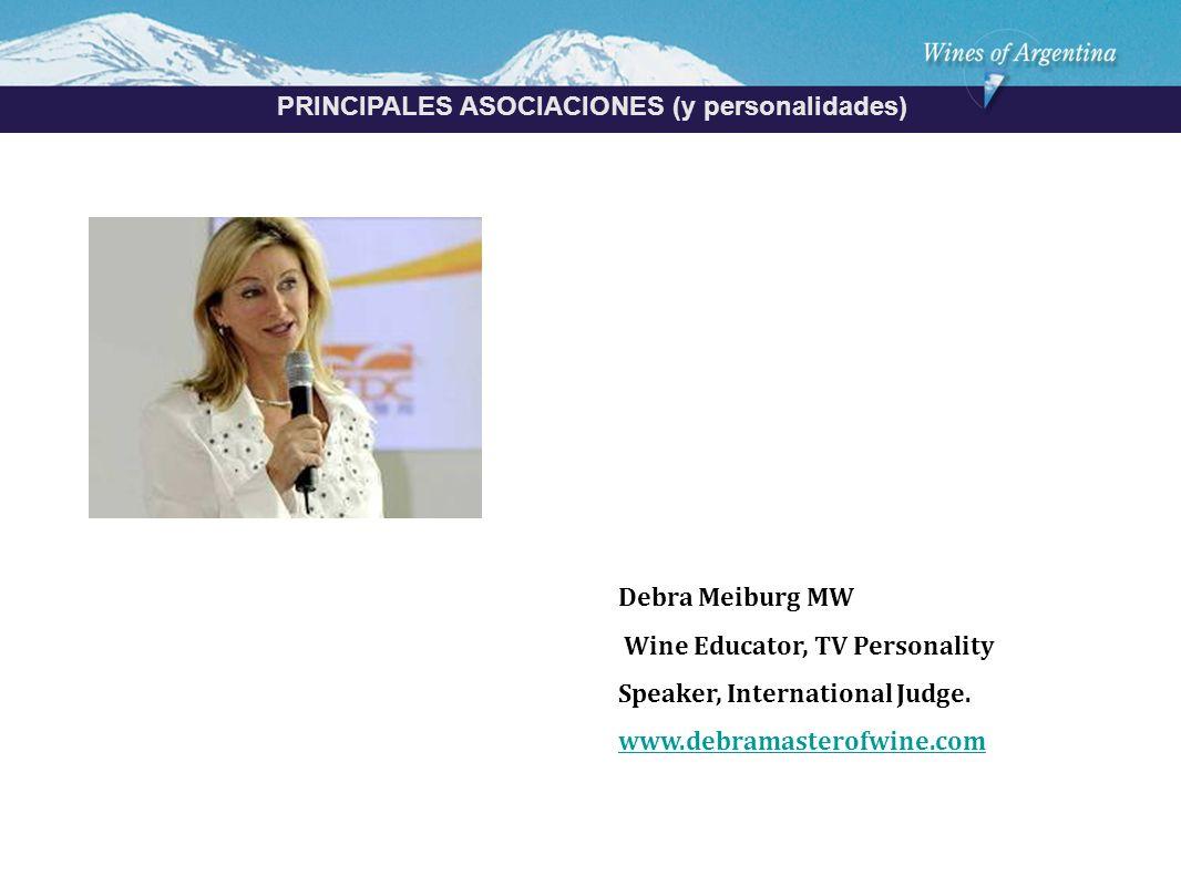 Argentina PRINCIPALES ASOCIACIONES (y personalidades) Debra Meiburg MW Wine Educator, TV Personality Speaker, International Judge.
